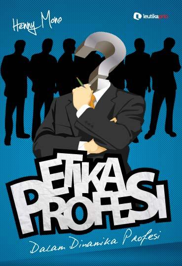 Pengertian etika profesi dan ciri khas profesi dibidang it